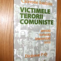 VICTIMELE TERORII COMUNISTE - P-Q - Cicerone Ionitoiu (autograf ) - 2006, 501p - Istorie
