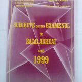 SUBIECTE PENTRU EXAMENUL DE BACALAUREAT 1999