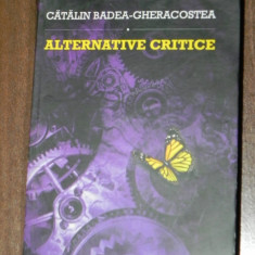 CATALIN BADEA - GHERACOSTEA - ALTERNATIVE CRITICE. EDITIA A 2-A REVIZUITA SI ADAUGITA. CARTE CU AUTOGRAF. critica literara sf SCIENCE FICTION - Carte SF