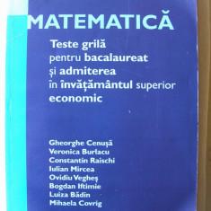 """MATEMATICA  - TESTE GRILA pentru BACALAUREAT si ADMITEREA IN INVATAMANTUL SUPERIOR ECONOMIC"", Ed. V, Gh. Cenusa si altii, 2008. Carte noua, Alta editura"