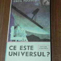 CECIL FOLESCU - CE ESTE UNIVERSUL? - Carte Astronomie