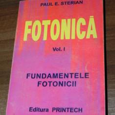 PAUL STERIAN - FOTONICA. VOL 1 - FUNDAMENTELE FOTONICII. fizica. carte cu dedicatie si autograf pentru presedintele academiei eugen simion - Carte Fizica