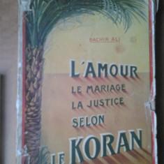 Bachir Ali - L'Amour Le Mariage La Justice selon Le Koran Iubirea Casatoria Judecata conform Coranului Coran Islam studiu religie islamica interbelica - Carti Islamism
