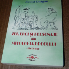 JENICA DRAGAN - ZEI, EROI SI PERSONAJE DIN MITOLOGIA DROGULUI. DICTIONAR - Carte mitologie