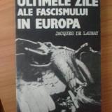 Z Jacques de Launay - Ultimele zile ale fascismului in Europa - Istorie