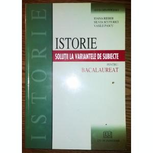 Carte - Ioana Rieber, Silvia Scuturici, Vasile Pascu - Istorie - Solutii la variantele de subiecte pentru Bacalaureat