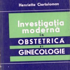 INVESTIGATIA MODERNA IN OBSTETRICA SI GINECOLOGIE de HENRIETTE CIORTOLOMAN - Carte Obstretica Ginecologie