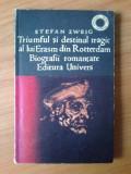 Z Triumful Si Destinul Tragic Al Lui Erasm Din Rotterdam - Stefan Zweig, Alta editura