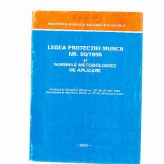 LEGEA PROTECTIEI MUNCI NR. 90/ 1996 SI NORME METODOLOGICE DE APLICARE - Carte Dreptul muncii