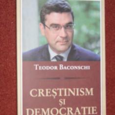 TEODOR BACONSCHI - CRESTINISM SI DEMOCRATIE - Carte Politica, Curtea Veche