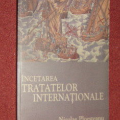 NICOLAE PLOESTEANU - INCETAREA TRATATELOR INTERNATIONALE - Carte Drept international