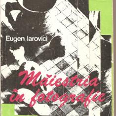 (C4232) MAIESTRIA IN FOTOGRAFIE DE EUGEN IAROVICI, EDITURA TEHNICA, 1977 - Carte Fotografie
