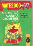 (C4213) MATE 2000 + 6-7, ARITMETICA, ALGEBRA, GEOMETRIE, CLASA A VI-A, PARTEA I, AUTORI: DAN BRANZEI, DAN ZAHARIA, EDITURA PARALELA 45, 2006-2007