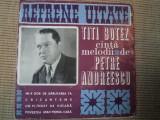 Titi Botez Refrene Uitate disc vinyl single melodii Petre Andreescu muzica veche, VINIL, electrecord