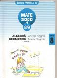 (C4202) MATE 2000 + 8-9, ALGEBRA, GEOMETRIE, PARTEA I, AUTORI: ANTON SI MARIA NEGRILA, CLASA A 8-A, EDITURA 45, 2008-2009, Alta editura