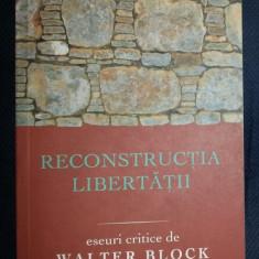 Walter Block RECONSTRUCTIA LIBERTATII eseuri critice Ed. Libertas 2008 - Carte Politica