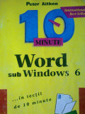 Peter Aitken - 10 minute - Word sub windows 6, Alta editura