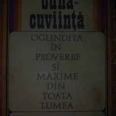 Gh. Paschia - Buna-cuviinta Oglindita In Proverbe Si Maxime Din Toata Lumea - Carte Proverbe si maxime