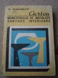CARTEA MUNCITORULUI DE INSTALATII SANITARE INTERIOARE simonetti carte tehnica, Alta editura