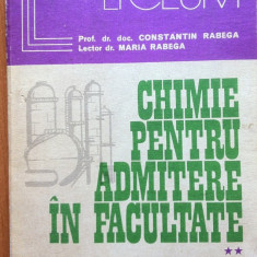 CHIMIE PENTRU ADMITERE IN FACULTATE - Constantin Rabega, Maria Rabega - Carte Chimie
