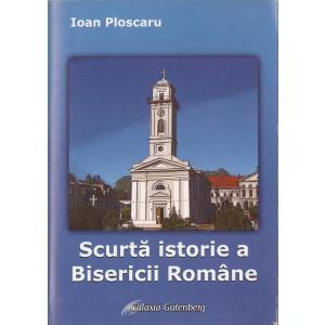 I.P.S. IOAN PLOSCARU - SCURTA ISTORIE A BISERICII ROMANE (catolica ortodoxa)
