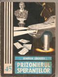 (C2620) PRIZONIERUL SPERANTELOR, OLIMPIAN UNGHEREA, EDITURA JUNIMEA, IASI, 1983, Alta editura