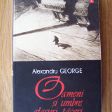 ALEXANDRU GEORGE - OAMENI SI UMBRE, GLASURI, TACERI (Polirom, 2003)