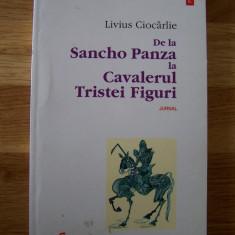 LIVIUS CIOCARLIE - DE LA SANCHO PANZA LA CAVALERUL TRISTEI FIGURI - Roman, Polirom, Anul publicarii: 2001