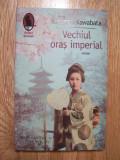 YASUNARI KAWABATA - VECHIUL ORAS IMPERIAL (Humanitas, 2011)