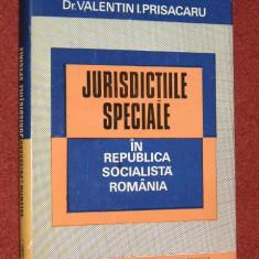 JURISDICTIILE SPECIALE IN REPUBLICA SOCIALISTA ROMANIA - VALENTIN I. PRISACARU