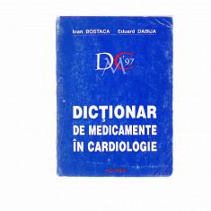ION BOSTACA -EDUARD DABIJA -- DICTIONAR DE MEDICAMENTE IN CARDIOLOGIE - Carte Cardiologie