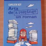 Arta de a respinge un roman - Camilien Roy, Humanitas