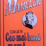 CARTEA MAMELOR - CUM SA FII CEA MAI BUNA MAMA DIN LUME - Carte Psihologie