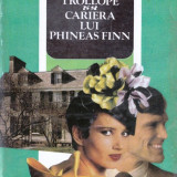 CARIERA LUI PHINEAS FINN de ANTONY TROLLOPE VOLUMUL 2 - Roman