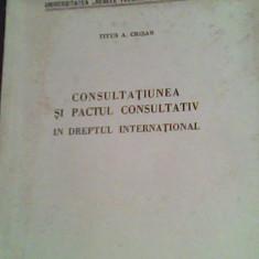 Consultatiunea si pactul consultativ in dreptul international--1944-Titus A.Crisan - Carte veche
