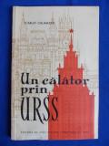 SCARLAT CALLIMACHI - UN CALATOR PRIN U.R.S.S.- PRIMA EDITIE - 1960 - CU AUTOGRAFUL SI DEDICATIA AUTORULUI