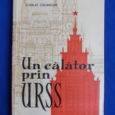 SCARLAT CALLIMACHI - UN CALATOR PRIN U.R.S.S.- PRIMA EDITIE - 1960 - CU AUTOGRAFUL SI DEDICATIA AUTORULUI - Carte Editie princeps