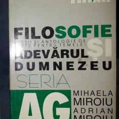 Mihaela Miroiu / Adrian Miroiu FILOSOFIE Lectii si antologie de texte pt temele ADEVARUL si DUMNEZEU Ed. ALL 1999 - Carte Filosofie