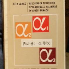 Bela Janko REZOLVAREA ECUATIILOR OPERATIONALE NELINIARE IN SPATII BANACH, 1969