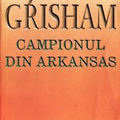 CAMPIONUL DIN ARKANSAS de JOHN GRISHAM