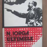 K4 N. Iorga - Ultimele (coperti cartonate) - Istorie