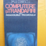 Paul Dobrescu - Computere si trandafiri sau paradoxurile progresului