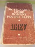 DICTIONARUL AL LIMBII ROMANE PENTRU ELEVI DREV