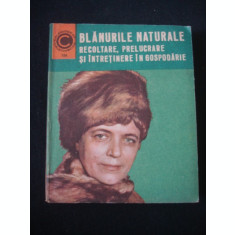 BLANURILE NATURALE * RECOLTARE, PRELUCRARE SI INTRETINERE IN GOSPODARIE {1985}
