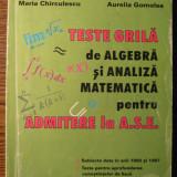 Carte - Maria Chirculescu, Aurelia Gomolea - Teste grila de algebra si analiza matematica pentru admitere la A.S.E.