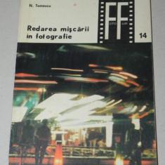 N Tomescu - Redarea miscarii in fotografie. COLECTIA FOTO-FILM NR 14 - Carte Fotografie