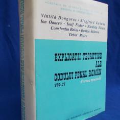 VINTILA DONGOROZ / CONSTANTIN BULAI - EXPLICATII TEORETICE ALE CODULUI PENAL ROMAN [ VOL.IV - PARTEA SPECIALA ] - ACADEMIA ROMANA - BUCURESTI - 1972 - Carte Codul penal adnotat