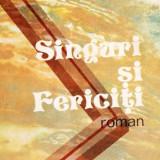 SINGURI SI FERICITI de NICOLAE LUPU - Roman, Anul publicarii: 1984