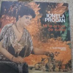 Ionela Prodan Mi te ai lipit de suflet disc vinyl lp Muzica Populara electrecord folclor, VINIL
