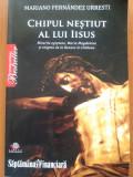 CHIPUL NESTIUT AL LUI IISUS - Mariano Fernandez Urresti, Alta editura